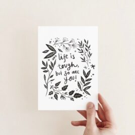 Life is tough, but so are you – A6 card