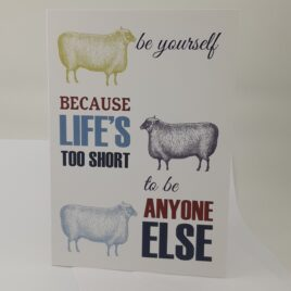 """"""" Be Yourself because Life's too short to be anyone else"""" A6 Humorous Greeting Card Blank Inside."""